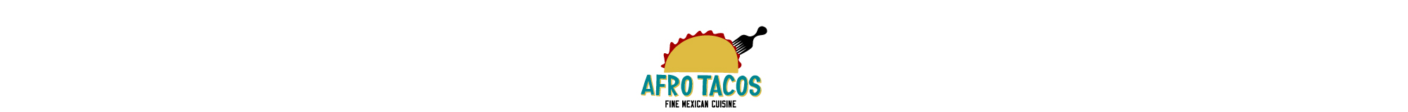 AFRO TACOS -FINE MEXICAN CUSINE-